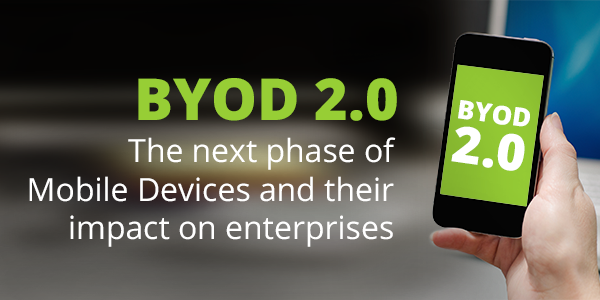 BYOD 2.0: The next phase of Mobile Devices and their impact on enterprises in 2014