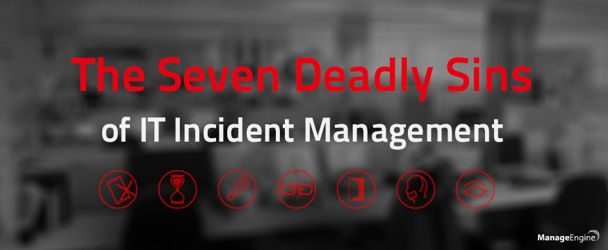 Are you aware of the Seven Deadly Sins of IT Incident Management?