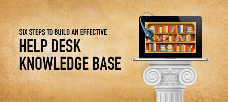Six Steps to Build an Effective Help Desk Knowledge Base