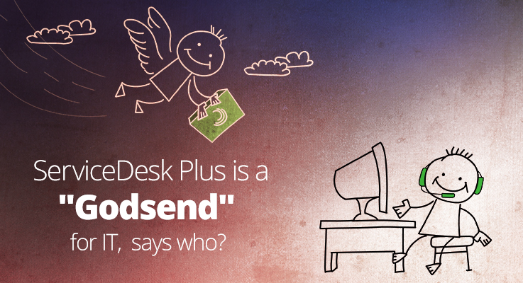 """ServiceDesk Plus Is a """"Godsend"""" for IT, Says Who?"""