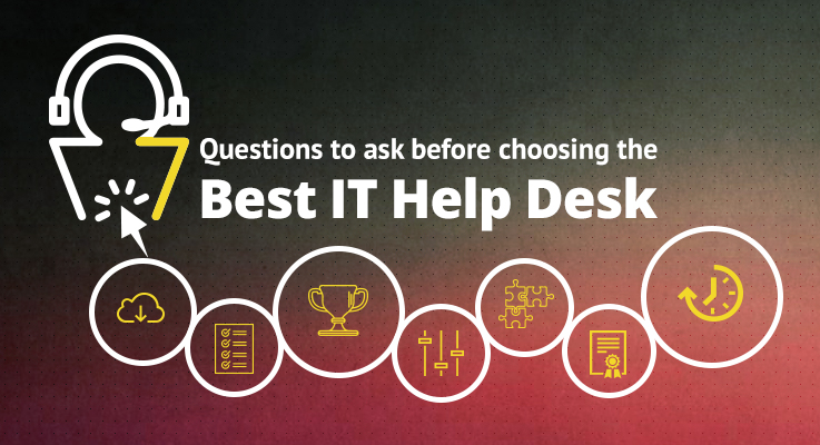 7 Questions to Ask Before Choosing the Best IT Help Desk