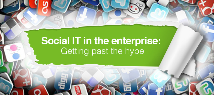 Social IT in the Enterprise: Getting Past the Hype
