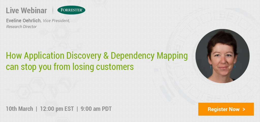 [Webinar] How Application Discovery and Dependency Mapping can stop you from losing customers