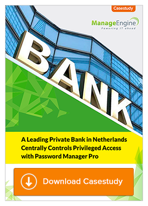 Success Story: A Leading Bank in Netherlands Centrally Controls Privileged Access with Password Manager Pro