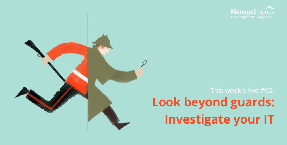 This week's five: Look beyond guards – Investigate your IT