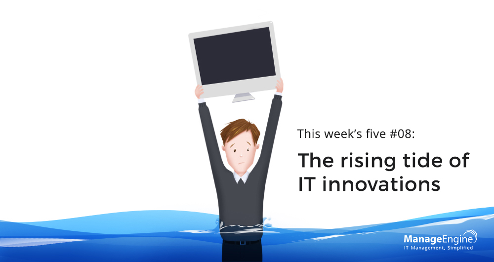 This week's five: The rising tide of IT innovations