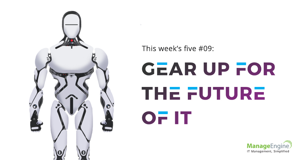 This week's five: Gear up for the future of IT