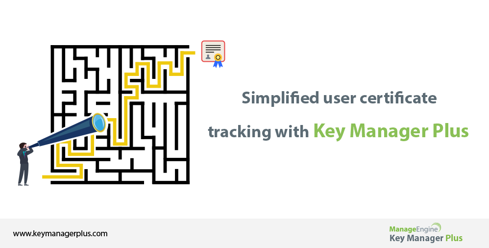 Simplified user certificate tracking with Key Manager Plus