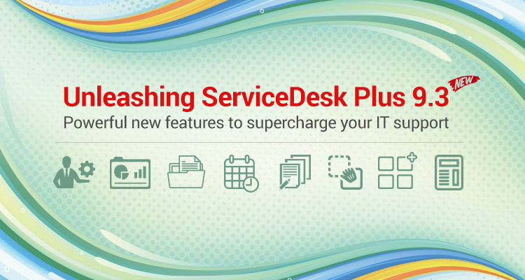 ServiceDesk Plus 93 Rolls Out With Exciting New Features