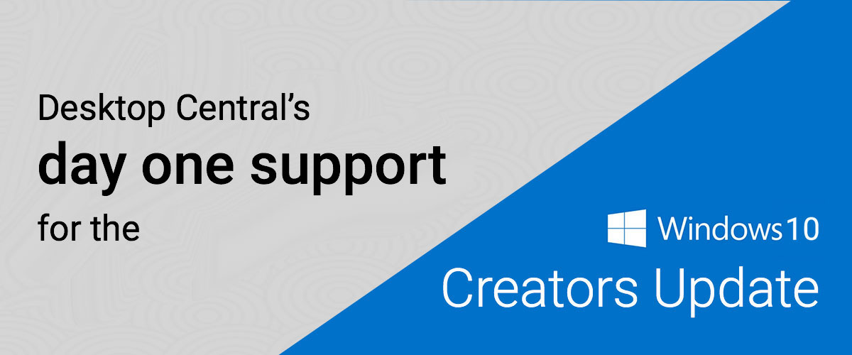 Desktop Central: Day one support for the Windows 10 Creators Update