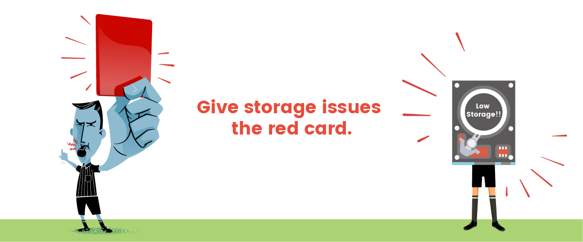 Give storage issues the red card!