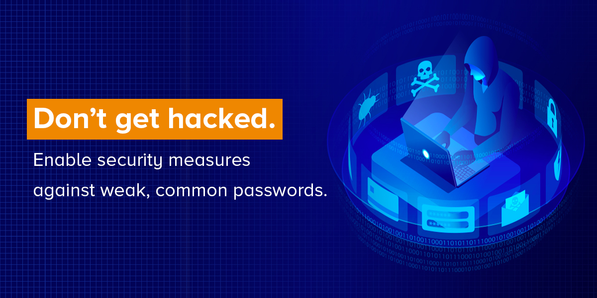 Enable security measures against weak, common passwords