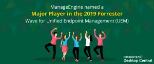 ManageEngine named a Major Player in the 2019 Forrester Wave for Unified Endpoint Management (UEM)
