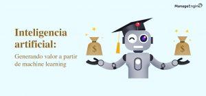 La inteligencia artificial (AI) y el machine learning (ML) pueden crear valor para las empresas.
