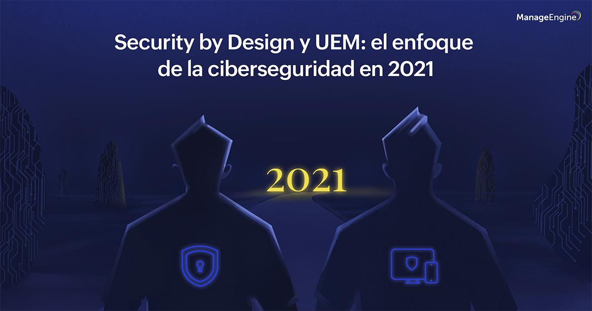 Banner post Security By Design y UEM el enfoque de la ciberseguridad en 2021