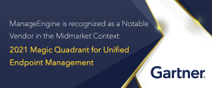 ManageEngine is recognized as a Notable Vendor in the Midmarket Context: 2021 Magic Quadrant for Unified Endpoint Management
