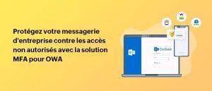 Activer l'authentification multifactorielle pour les connexions à Outlook Web App et sécuriser les courriels d'entreprise