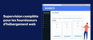 Site24x7 s'intègre désormais à WHMCS pour offrir une supervision complète aux hébergeurs web.